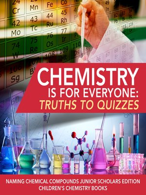 cover image of Chemistry is for Everyone --Truths to Quizzes--Naming Chemical Compounds Junior Scholars Edition--Children's Chemistry Books