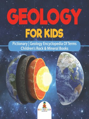 cover image of Geology For Kids--Pictionary--Geology Encyclopedia of Terms--Children's Rock & Mineral Books