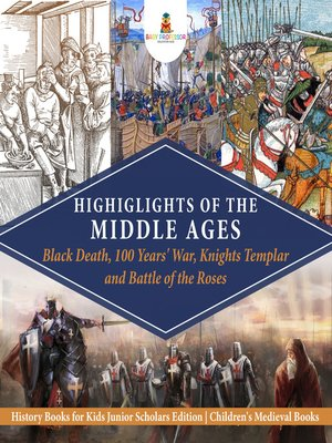 cover image of Highlights of the Middle Ages --Black Death, 100 Years' War, Knights Templar and Battle of the Roses--History Books for Kids Junior Scholars Edition--Children's Medieval Books