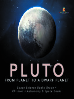 cover image of Pluto --From Planet to a Dwarf Planet--Space Science Books Grade 4--Children's Astronomy & Space Books
