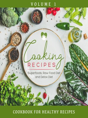 cover image of Cooking Recipes Volume 1--Superfoods, Raw Food Diet and Detox Diet--Cookbook for Healthy Recipes