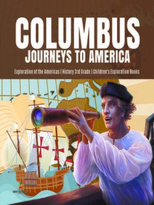 cover image of Columbus Journeys to America--Exploration of the Americas--History 3rd Grade--Children's Exploration Books