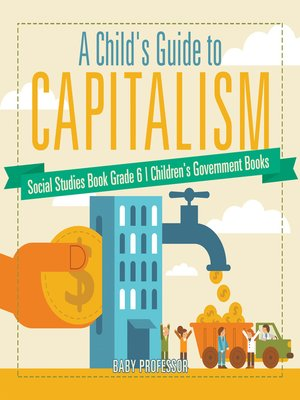 cover image of A Child's Guide to Capitalism--Social Studies Book Grade 6--Children's Government Books