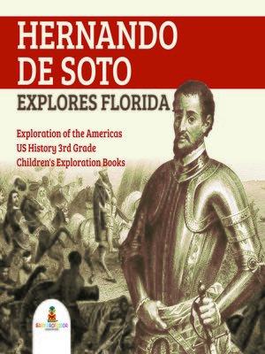cover image of Hernando de Soto Explores Florida--Exploration of the Americas--US History 3rd Grade--Children's Exploration Books
