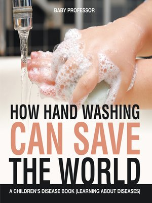 cover image of How Hand Washing Can Save the World--A Children's Disease Book (Learning About Diseases)