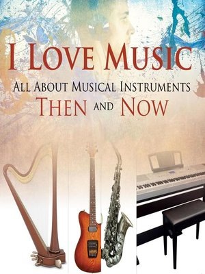 cover image of I Love Music--All About Musical Instruments Then and Now