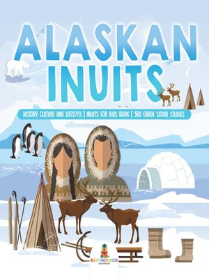 cover image of Alaskan Inuits--History, Culture and Lifestyle.--inuits for Kids Book--3rd Grade Social Studies