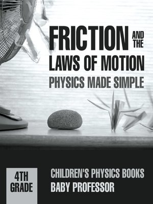 cover image of Friction and the Laws of Motion--Physics Made Simple--4th Grade--Children's Physics Books