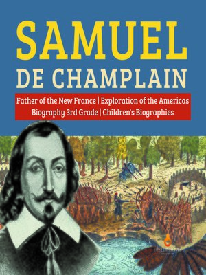 cover image of Samuel de Champlain--Father of the New France--Exploration of the Americas--Biography 3rd Grade--Children's Biographies