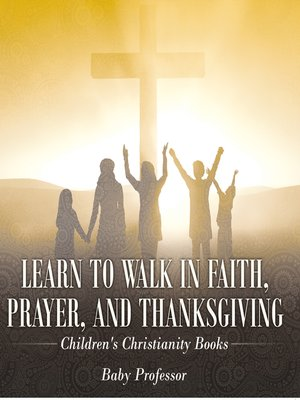 cover image of Learn to Walk in Faith, Prayer, and Thanksgiving--Children's Christianity Books