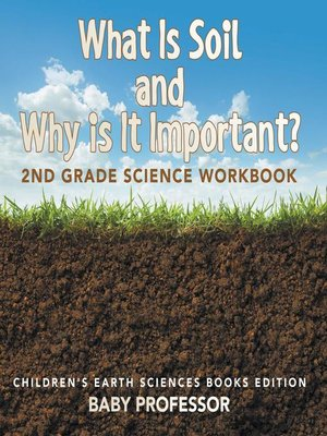 cover image of What Is Soil and Why is It Important?--2nd Grade Science Workbook--Children's Earth Sciences Books Edition