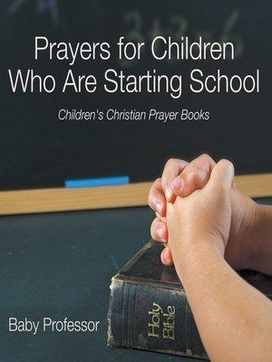 cover image of Prayers for Children Who Are Starting School--Children's Christian Prayer Books