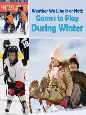 cover image of Weather We Like It or Not! - Cool Games to Play During Winter