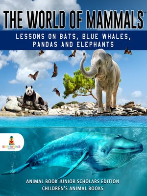 cover image of The World of Mammals--Lessons on Bats, Blue Whales, Pandas and Elephants--Animal Book Junior Scholars Edition--Children's Animal Books