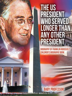cover image of The US President Who Served Longer Than Any Other President--Biography of Franklin Roosevelt--Children's Biography Book
