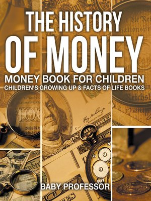 cover image of The History of Money--Money Book for Children--Children's Growing Up & Facts of Life Books