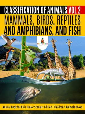cover image of Classification of Animals Vol 2 --Mammals, Birds, Reptiles and Amphibians, and Fish--Animal Book for Kids Junior Scholars Edition--Children's Animals Books