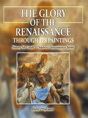 cover image of The Glory of the Renaissance through Its Paintings --History 5th Grade--Children's Renaissance Books