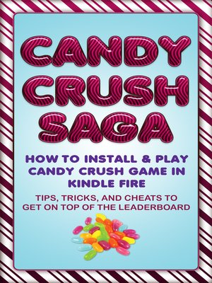 cover image of Candy Crush Saga: How to Install and Play Candy Crush Game in Kindle Fire