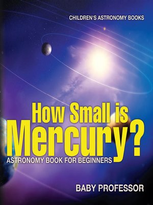 cover image of How Small is Mercury? Astronomy Book for Beginners--Children's Astronomy Books