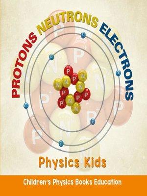 Protons Neutrons Electrons--Physics Kids--Children's Physics