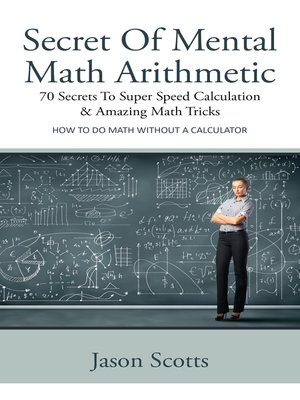 cover image of Secret Of Mental Math Arithmetic: 70 Secrets To Super Speed Calculation & Amazing Math Tricks