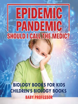 cover image of Epidemic, Pandemic, Should I Call the Medic? Biology Books for Kids--Children's Biology Books
