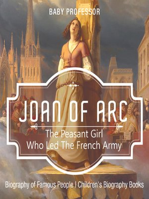 cover image of Joan of Arc: The Peasant Girl Who Led the French Army