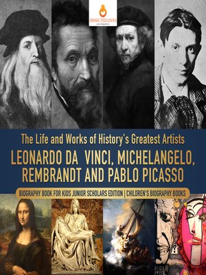 cover image of The Life and Works of History's Greatest Artists --Leonardo da Vinci, Michelangelo, Rembrandt and Pablo Picasso--Biography Book for Kids Junior Scholars Edition--Children's Biography Books