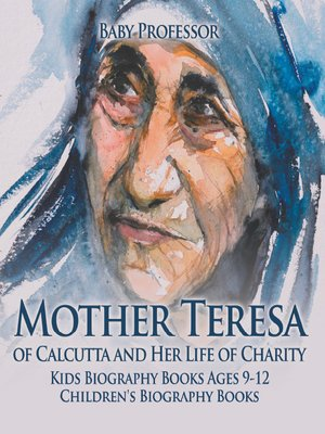 cover image of Mother Teresa of Calcutta and Her Life of Charity--Kids Biography Books Ages 9-12--Children's Biography Books