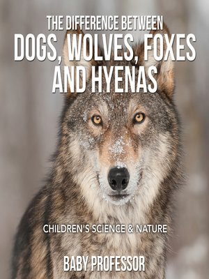 cover image of The Difference Between Dogs, Wolves, Foxes and Hyenas--Children's Science & Nature