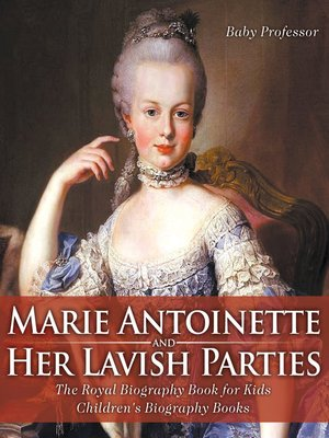 cover image of Marie Antoinette and Her Lavish Parties--The Royal Biography Book for Kids--Children's Biography Books