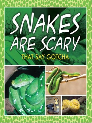 cover image of Snakes Are Scary--That Say Gotcha
