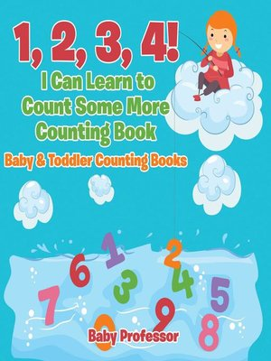 cover image of 1, 2, 3, 4! I Can Learn to Count Some More Counting Book--Baby & Toddler Counting Books