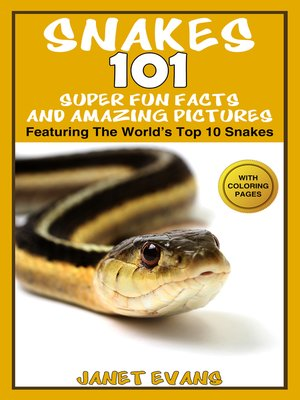 cover image of Snakes--101 Super Fun Facts and Amazing Pictures (Featuring the World's Top 10 Snakes With Coloring Pages)