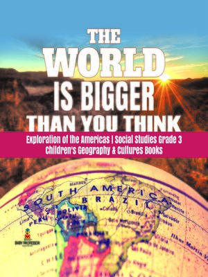cover image of The World is Bigger Than You Think--Exploration of the Americas--Social Studies Grade 3--Children's Geography & Cultures Books