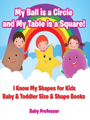 cover image of My Ball is a Circle and My Table is a Square! I Know My Shapes for Kids--Baby & Toddler Size & Shape Books