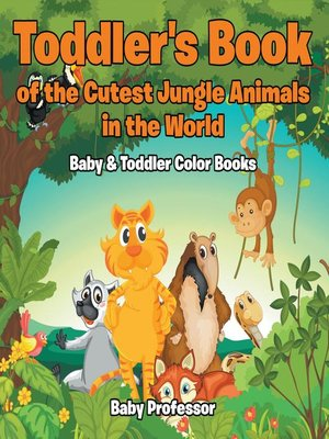 cover image of Toddler's Book of the Cutest Jungle Animals in the World--Baby & Toddler Color Books