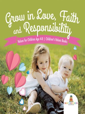 cover image of Grow in Love, Faith and Responsibility--Values for Children Age 4-8--Children's Values Books