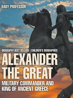 cover image of Alexander the Great --Military Commander and King of Ancient Greece--Biography Best Sellers--Children's Biographies
