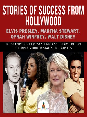 cover image of Stories of Success from Hollywood --Elvis Presley, Martha Stewart, Oprah Winfrey, Walt Disney--Biography for Kids 9-12 Junior Scholars Edition--Children's United States Biographies