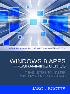 cover image of Windows 8 Apps Programming Genius: 7 Easy Steps To Master Windows 8 Apps In 30 Days