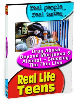 cover image of Real Life Teens: Drug Abuse Beyond Marijuana & Alcohol - Crossing the Thin Line