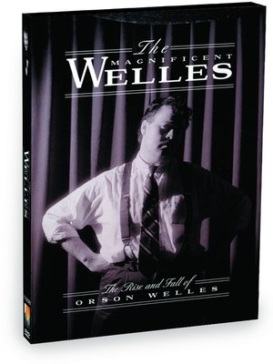 cover image of The Magnificent Welles - The Spectacular Rise & Fall of Film Genius Orson Welles