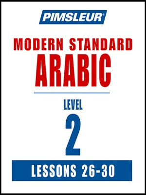 cover image of Pimsleur Arabic (Modern Standard) Level 2 Lessons 26-30 MP3