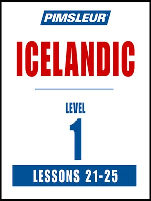 cover image of Pimsleur Icelandic Level 1 Lessons 21-25 MP3