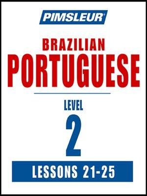 cover image of Pimsleur Portuguese (Brazilian) Level 2 Lessons 21-25 MP3