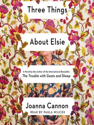 Book cover with a floral pattern that reads THREE THINGS ABOUT ELSE BY JOANNA CANNON