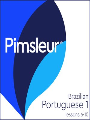 cover image of Pimsleur Portuguese (Brazilian) Level 1 Lessons 6-10 MP3