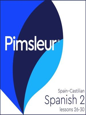 cover image of Pimsleur Spanish (Castilian) Level 2 Lessons 26-30